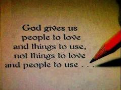 Message - God gives us people to love, and things to use